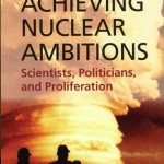 Achieving Nuclear Ambitions: Scientists, Politicians and Proliferation examines nuclear weapons projects started by repressive regimes.