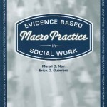 Evidence Based Macro Practice in Social Work features techniques and interventions focused on community organizing, planning and management.